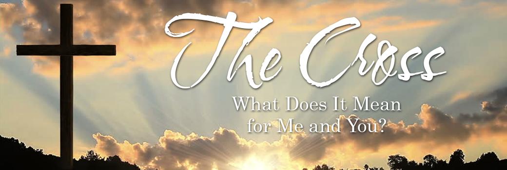 The Cross – Sermon Series